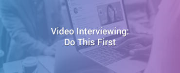 Video Interviewing: Do This First