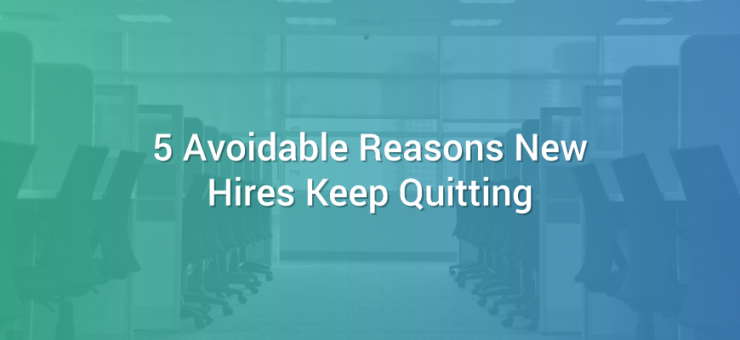 5 Avoidable Reasons New Hires Keep Quitting