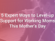 5 Expert Ways to Level-up Support for Working Moms This Mother's Day