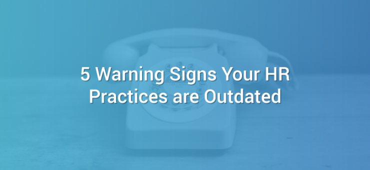 5 Warning Signs Your HR Practices are Outdated