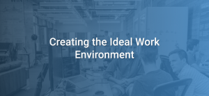 Creating the Ideal Work Environment