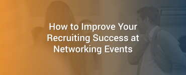How to Improve Your Recruiting Success at Networking Events