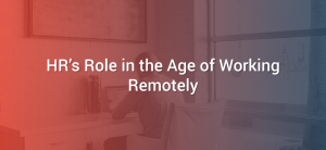 HR's Role in the Age of Working Remotely