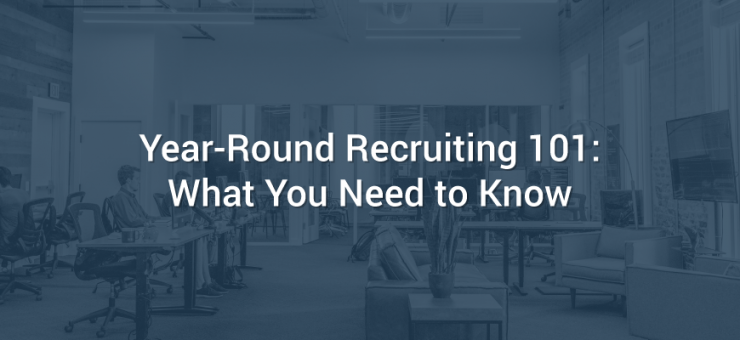 Year-Round Recruiting 101: What You Need to Know