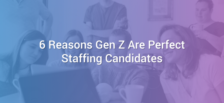 6 Reasons Gen Z Are Perfect Staffing Candidates
