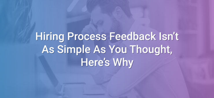 Hiring Process Feedback Isn't As Simple As You Thought, Here's Why
