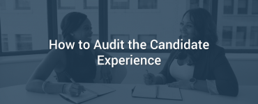 How to Audit the Candidate Experience