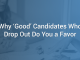 Why 'Good' Candidates Who Drop Out Do You a Favor