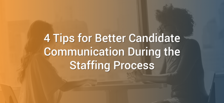 4 Tips for Better Candidate Communication During the Staffing Process