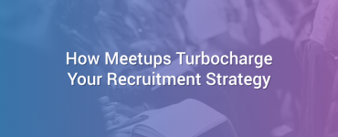 How Meetups Turbocharge Your Recruitment Strategy