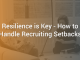 Resilience is Key - How to Handle Recruiting Setbacks