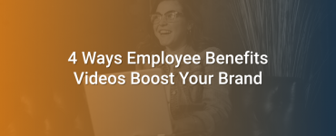 4 Ways Employee Benefits Videos Boost Your Brand