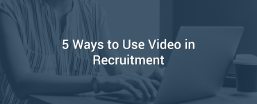 5 Ways to Use Video in Recruitment