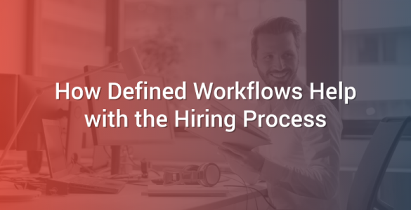 How Defined Workflows Help with the Hiring Process