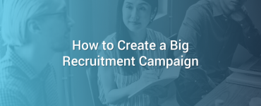 How to Create a Big Recruitment Campaign
