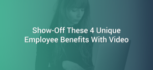 Show Off These 4 Unique Employee Benefits with Video