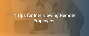 4 Tips for Interviewing Remote Employees