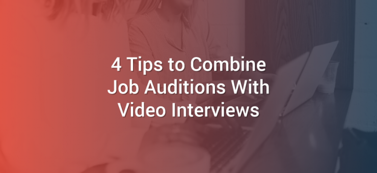 4 Tips to Combine Job Auditions with Video Interviews