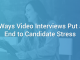 5 Ways Video Interviews Put an End to Candidate Stress