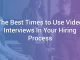 The Best Times to Use Video Interviews in Your Hiring Process