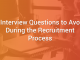 6 Interview Questions to Avoid During the Recruitment Process