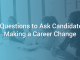 6 Questions to Ask Candidates Making a Career Change