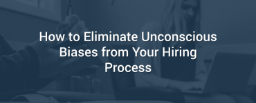 How to Eliminate Unconscious Biases from Your Hiring Process