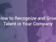 How to Recognize and Grow Talent in Your Company