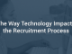 The Way Technology Impacts the Recruitment Process