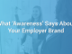 What Awareness Says About Your Employer Brand