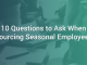 10 Questions to Ask When Sourcing Seasonal Employees
