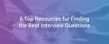6 Top Resources for Finding the Best Interview Questions