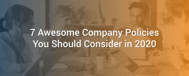 7 Awesome Company Policies You Should Consider in 2020