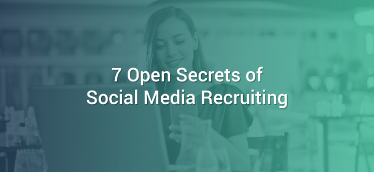 7 Open Secrets of Social Media Recruiting