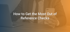 How to Get the Most Out of Reference Checks