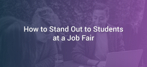 How to Stand Out to Students at a Job Fair