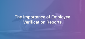 The Importance of Employee Verification Reports