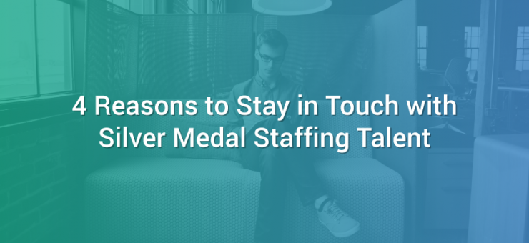 4 Reasons to Stay in Touch with Silver Medal Staffing Talent