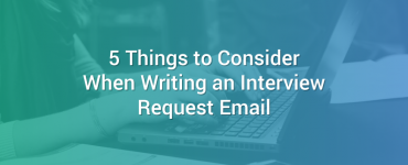 5 Things to Consider When Writing an Interview Request Email