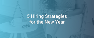 5 Hiring Strategies for the New Year