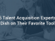 5 Talent Acquisition Experts Dish on Their Favorite Tool