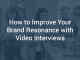 How to Improve Your Brand Resonance with Video Interviews