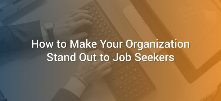 How to Make Your Organization Stand Out to Job Seekers