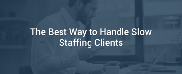 The Best Way to Handle Slow Staffing Clients
