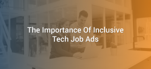 The Importance Of Inclusive Tech Job Ads