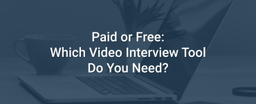Paid or Free: Which Video Interview Tool Do You Need?
