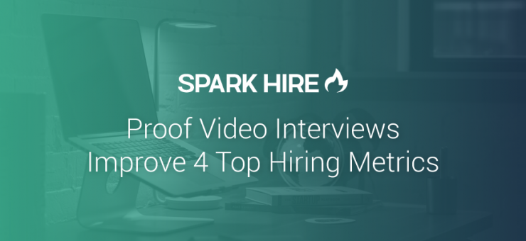 Proof Video Interviews Improve 4 Top Hiring Metrics