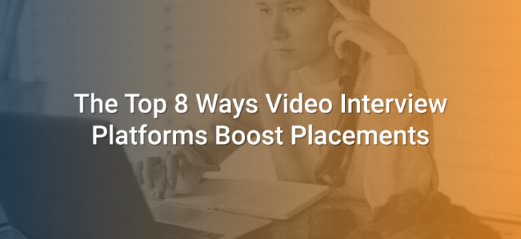 The Top 8 Ways Video Interview Platforms Boost Placements