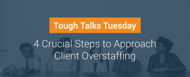 4 Crucial Steps to Approach Client Overstaffing