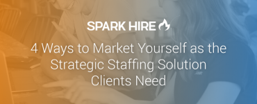 4 Ways to Market Yourself as the Strategic Staffing Solution Clients Need